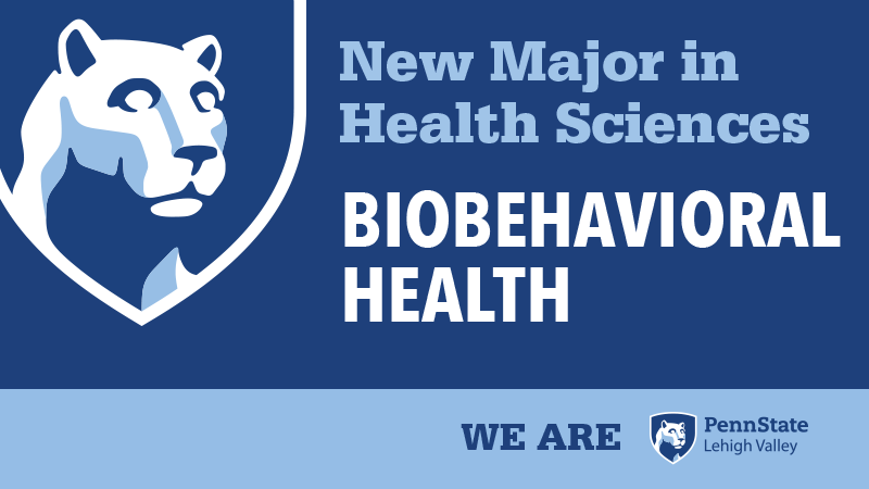Penn State Lehigh Valley is now offering a degree in Biobehavioral Health